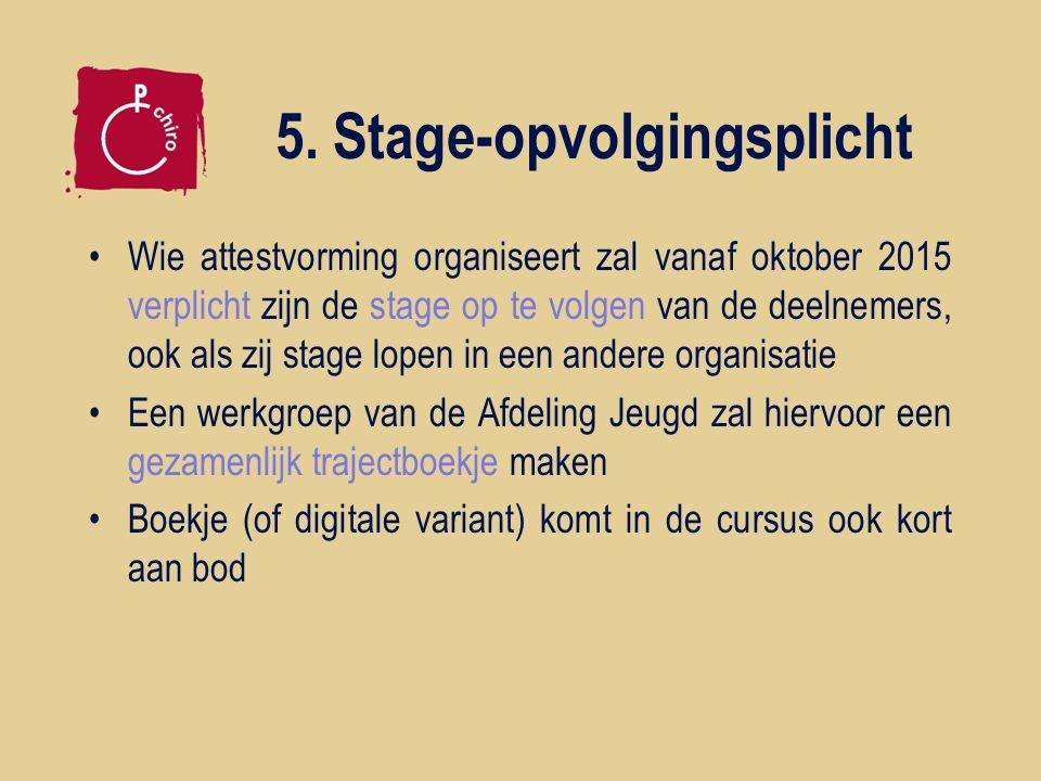5. Stage-opvolgingsplicht Wie attestvorming organiseert zal vanaf oktober 2015 verplicht zijn de stage op te volgen van de deelnemers, ook als zij sta