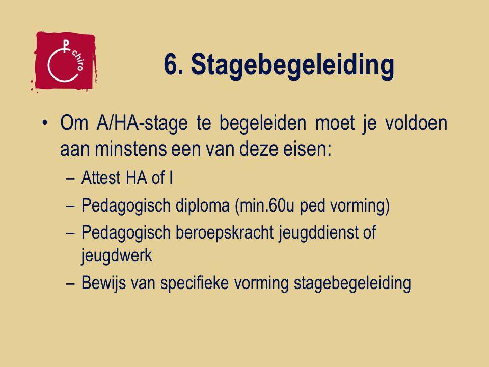 6. Stagebegeleiding Om A/HA-stage te begeleiden moet je voldoen aan minstens een van deze eisen: –Attest HA of I –Pedagogisch diploma (min.60u ped vor