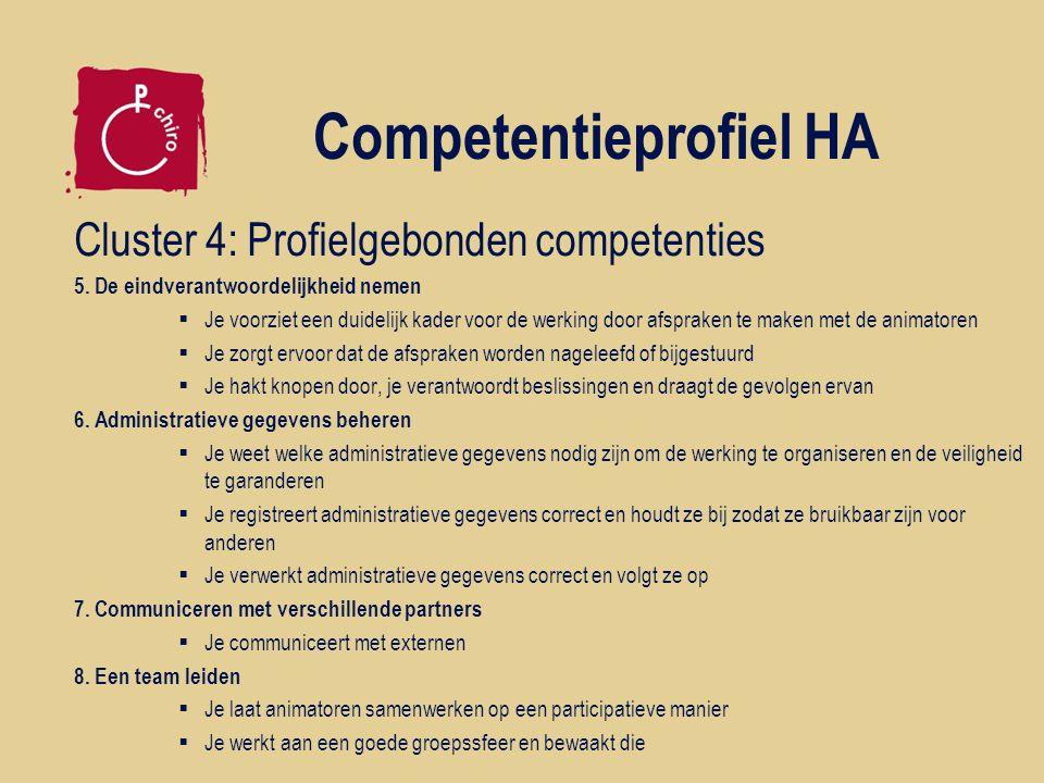Competentieprofiel HA Cluster 4: Profielgebonden competenties 5. De eindverantwoordelijkheid nemen  Je voorziet een duidelijk kader voor de werking d