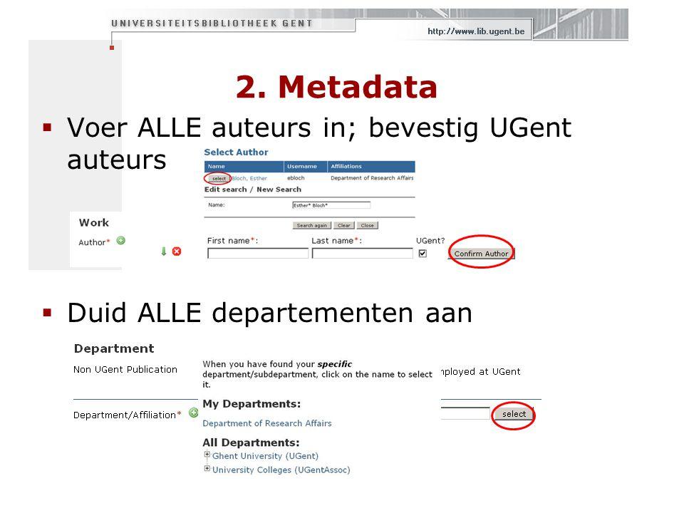 2. Metadata  Voer ALLE auteurs in; bevestig UGent auteurs  Duid ALLE departementen aan