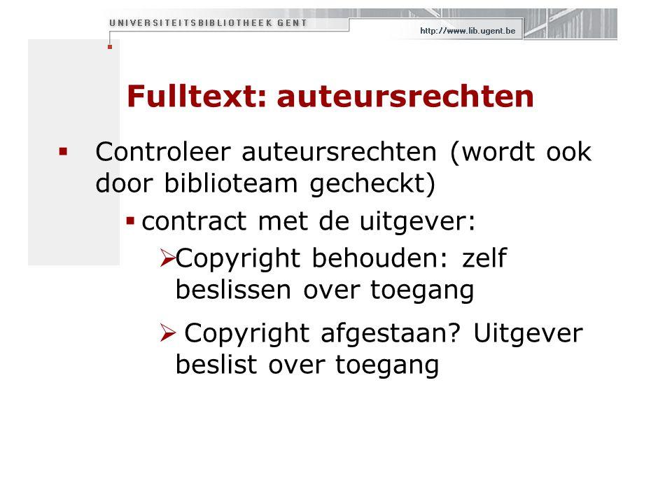 Fulltext: auteursrechten  Controleer auteursrechten (wordt ook door biblioteam gecheckt)  contract met de uitgever:  Copyright behouden: zelf beslissen over toegang  Copyright afgestaan.