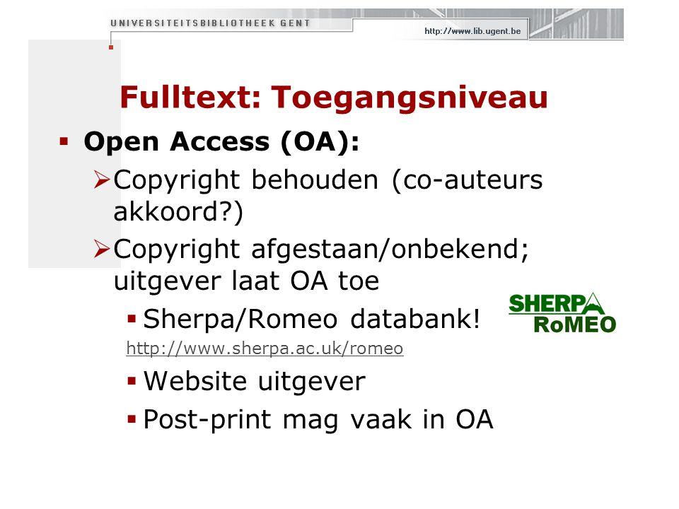 Fulltext: Toegangsniveau  Open Access (OA):  Copyright behouden (co-auteurs akkoord )  Copyright afgestaan/onbekend; uitgever laat OA toe  Sherpa/Romeo databank.