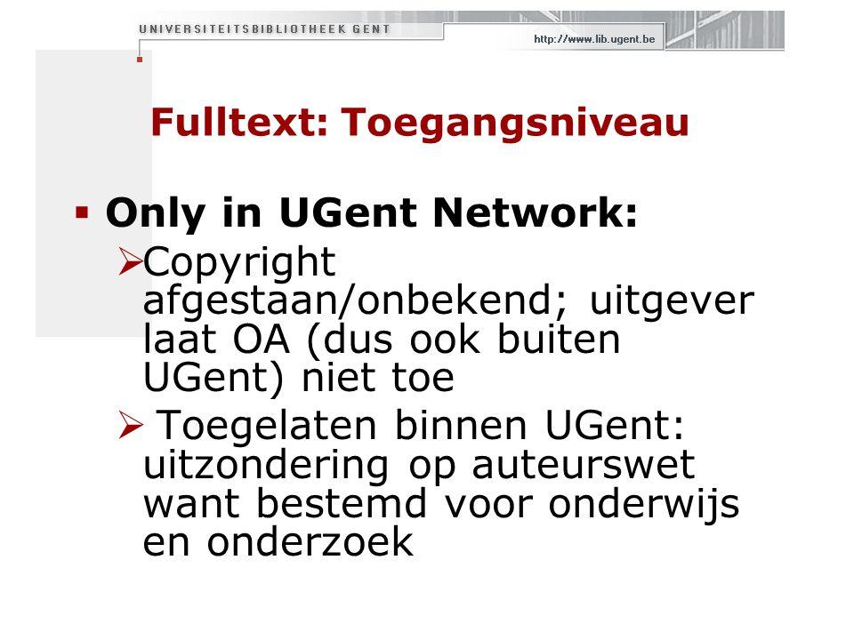 Fulltext: Toegangsniveau  Only in UGent Network:  Copyright afgestaan/onbekend; uitgever laat OA (dus ook buiten UGent) niet toe  Toegelaten binnen UGent: uitzondering op auteurswet want bestemd voor onderwijs en onderzoek
