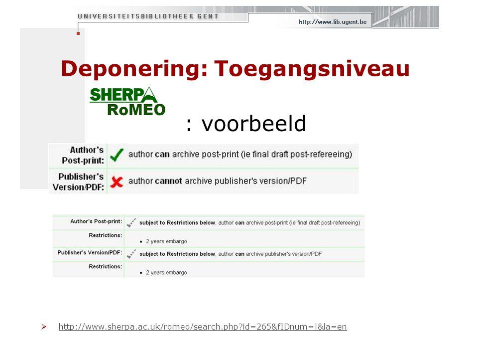 Deponering: Toegangsniveau : voorbeeld  http://www.sherpa.ac.uk/romeo/search.php id=265&fIDnum=|&la=en http://www.sherpa.ac.uk/romeo/search.php id=265&fIDnum=|&la=en