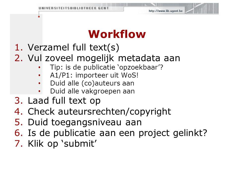 Workflow 1.Verzamel full text(s) 2.Vul zoveel mogelijk metadata aan Tip: is de publicatie 'opzoekbaar'.