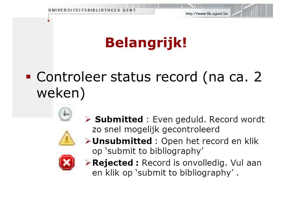 Belangrijk.  Controleer status record (na ca. 2 weken)  Submitted : Even geduld.