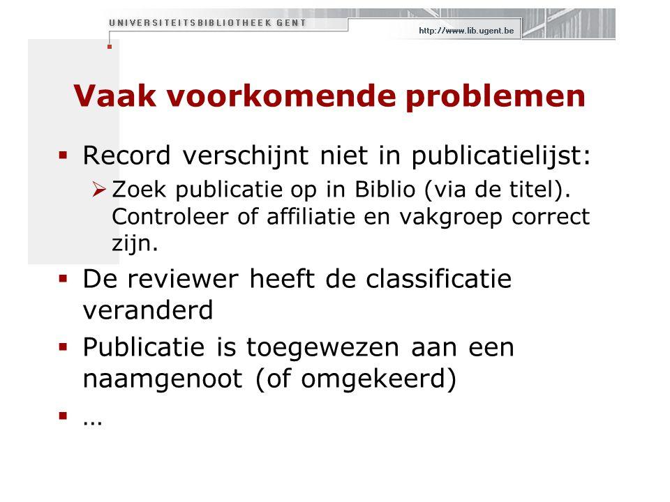 Vaak voorkomende problemen  Record verschijnt niet in publicatielijst:  Zoek publicatie op in Biblio (via de titel).