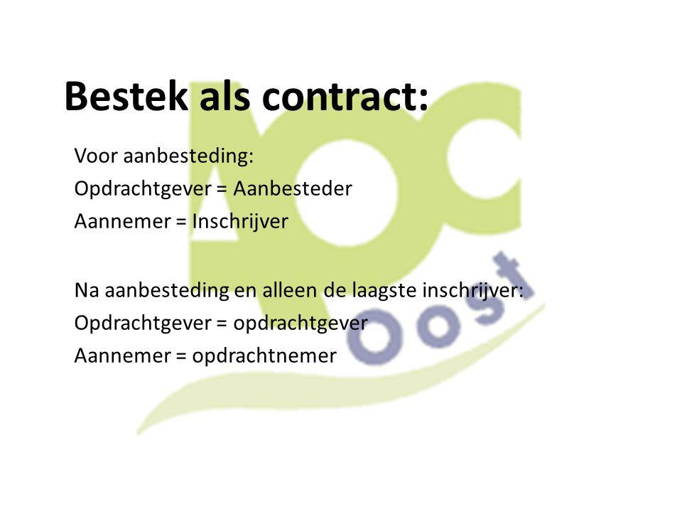 Bestek als contract: Voor aanbesteding: Opdrachtgever = Aanbesteder Aannemer = Inschrijver Na aanbesteding en alleen de laagste inschrijver: Opdrachtg