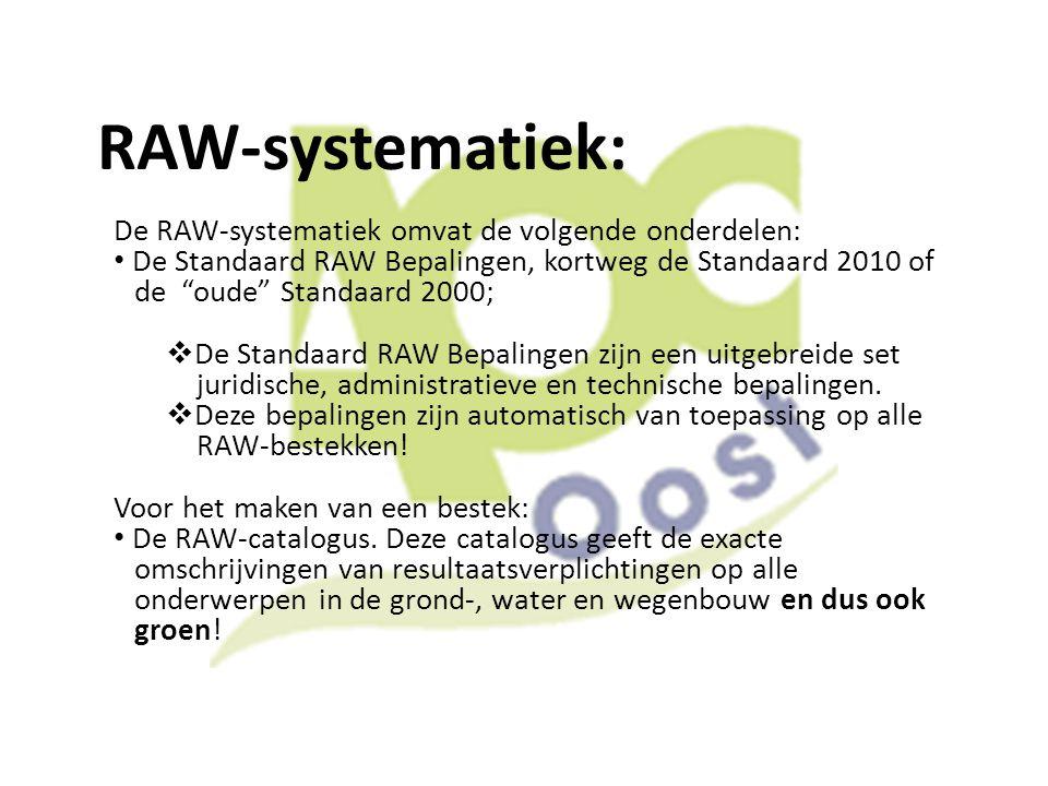 """RAW-systematiek: De RAW-systematiek omvat de volgende onderdelen: De Standaard RAW Bepalingen, kortweg de Standaard 2010 of de """"oude"""" Standaard 2000;"""