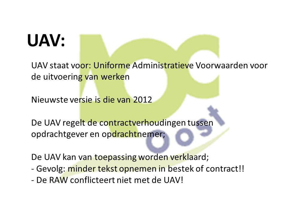 UAV: UAV staat voor: Uniforme Administratieve Voorwaarden voor de uitvoering van werken Nieuwste versie is die van 2012 De UAV regelt de contractverho