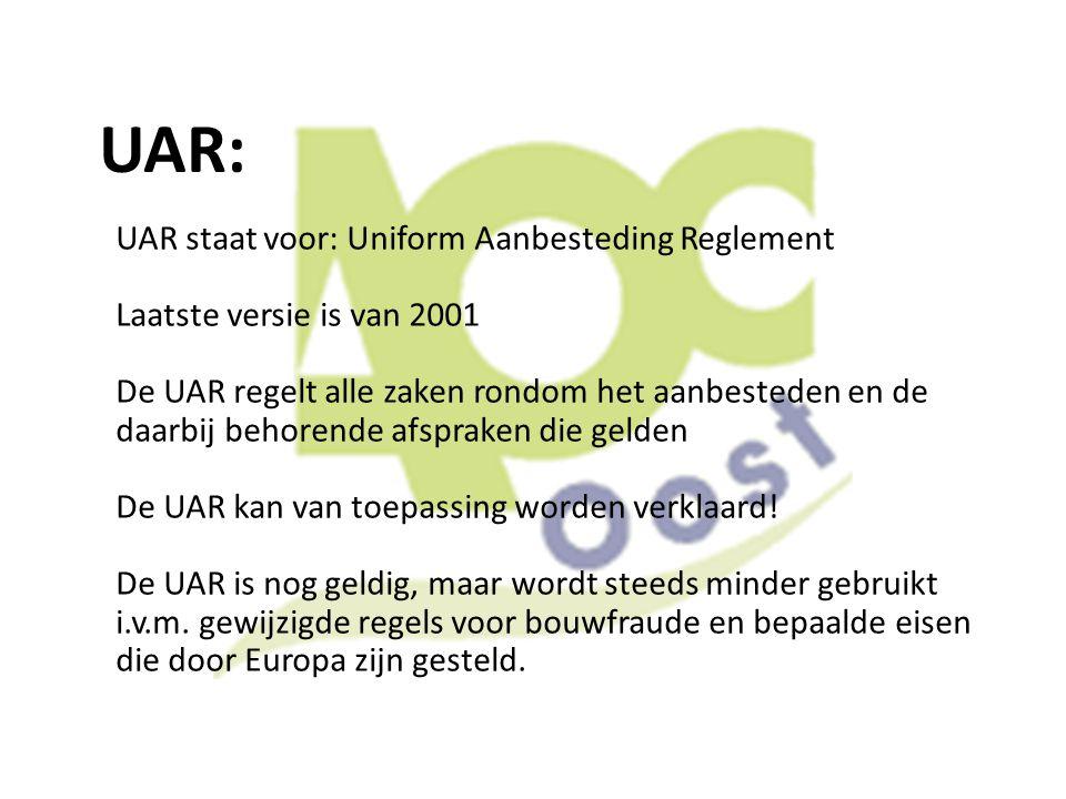 UAR: UAR staat voor: Uniform Aanbesteding Reglement Laatste versie is van 2001 De UAR regelt alle zaken rondom het aanbesteden en de daarbij behorende