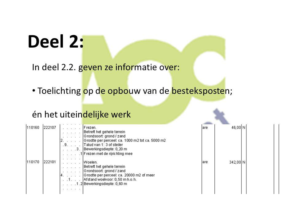 Deel 2: In deel 2.2. geven ze informatie over: Toelichting op de opbouw van de besteksposten; én het uiteindelijke werk