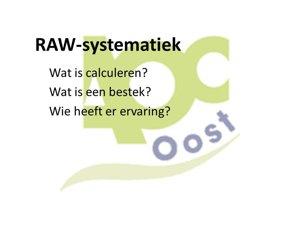 RAW-systematiek Wat is calculeren? Wat is een bestek? Wie heeft er ervaring?