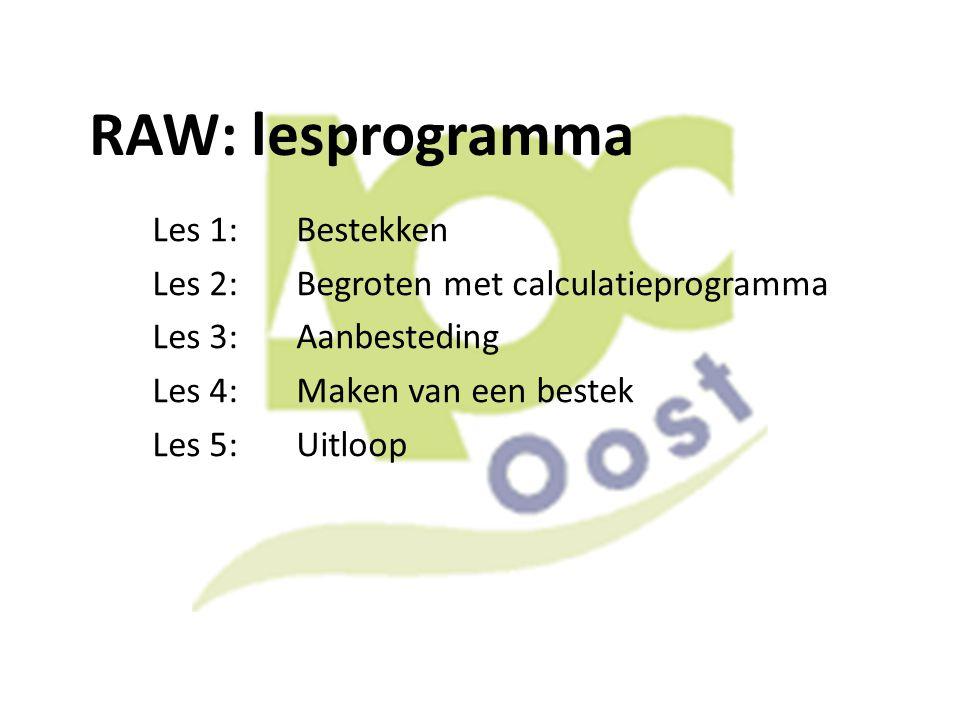 RAW: lesprogramma Les 1:Bestekken Les 2:Begroten met calculatieprogramma Les 3:Aanbesteding Les 4:Maken van een bestek Les 5:Uitloop