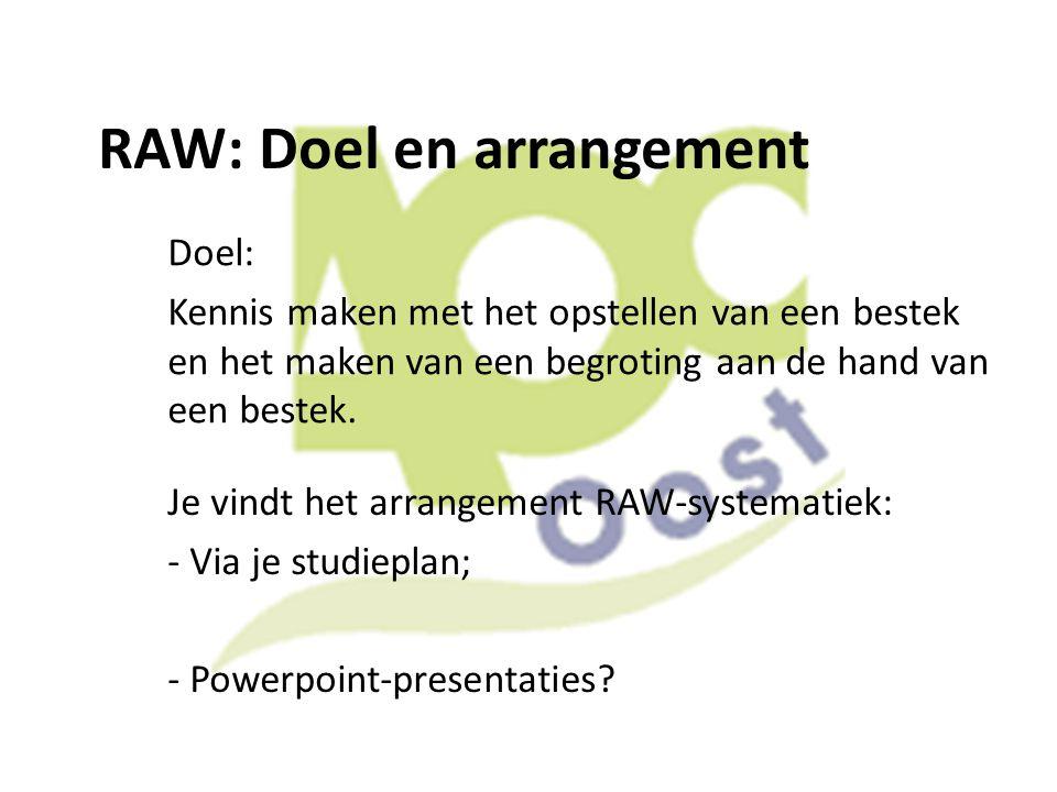 RAW: Doel en arrangement Doel: Kennis maken met het opstellen van een bestek en het maken van een begroting aan de hand van een bestek. Je vindt het a