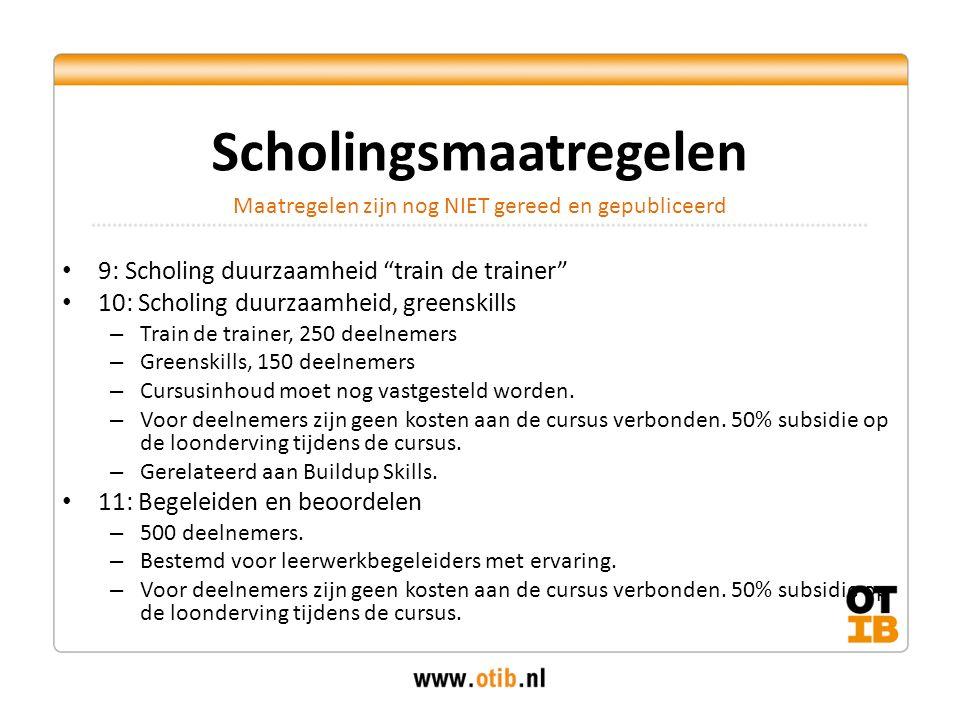 9: Scholing duurzaamheid train de trainer 10: Scholing duurzaamheid, greenskills – Train de trainer, 250 deelnemers – Greenskills, 150 deelnemers – Cursusinhoud moet nog vastgesteld worden.