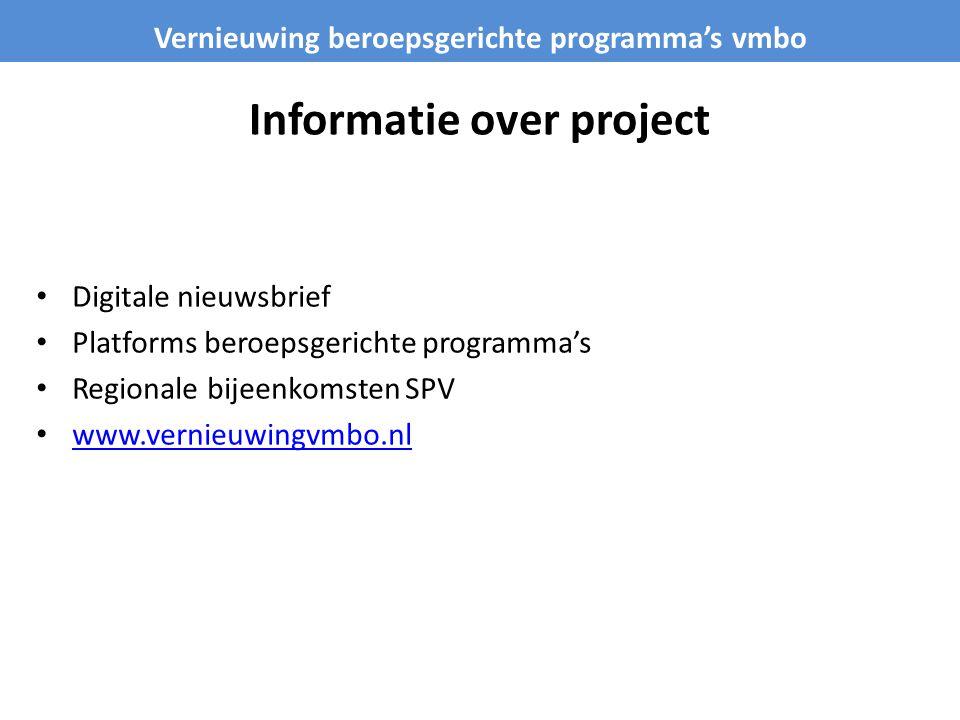 Informatie over project Digitale nieuwsbrief Platforms beroepsgerichte programma's Regionale bijeenkomsten SPV www.vernieuwingvmbo.nl Vernieuwing beroepsgerichte programma's vmbo