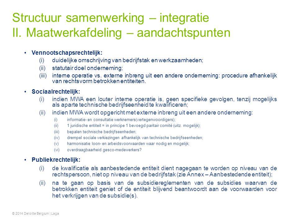 Structuur samenwerking – integratie II. Maatwerkafdeling – aandachtspunten Vennootschapsrechtelijk: (i)duidelijke omschrijving van bedrijfstak en werk