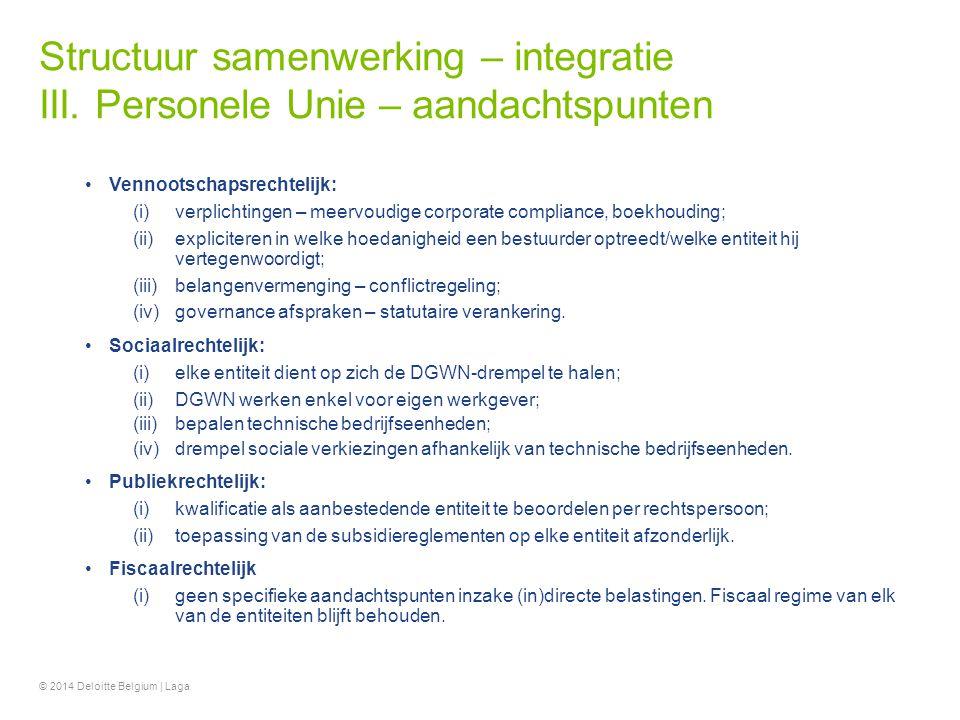 Structuur samenwerking – integratie III. Personele Unie – aandachtspunten Vennootschapsrechtelijk: (i)verplichtingen – meervoudige corporate complianc