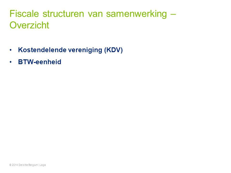 Fiscale structuren van samenwerking – Overzicht Kostendelende vereniging (KDV) BTW-eenheid © 2014 Deloitte Belgium | Laga