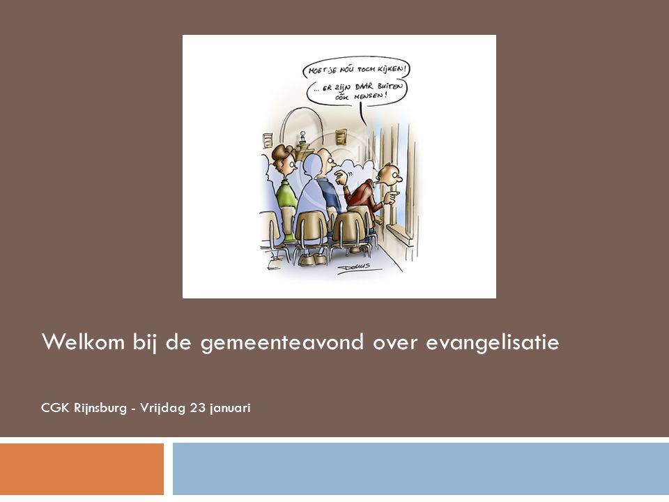 Welkom bij de gemeenteavond over evangelisatie CGK Rijnsburg - Vrijdag 23 januari