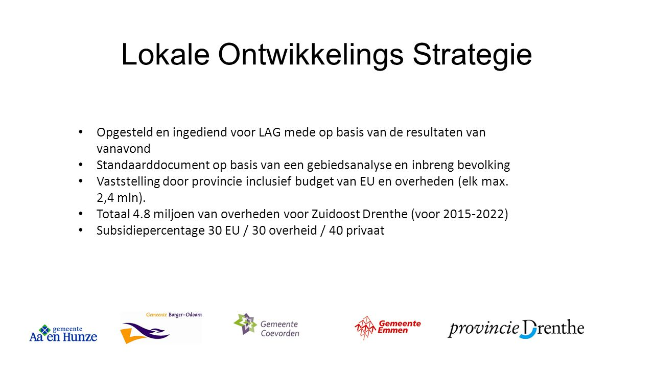Lokale Ontwikkelings Strategie Opgesteld en ingediend voor LAG mede op basis van de resultaten van vanavond Standaarddocument op basis van een gebieds