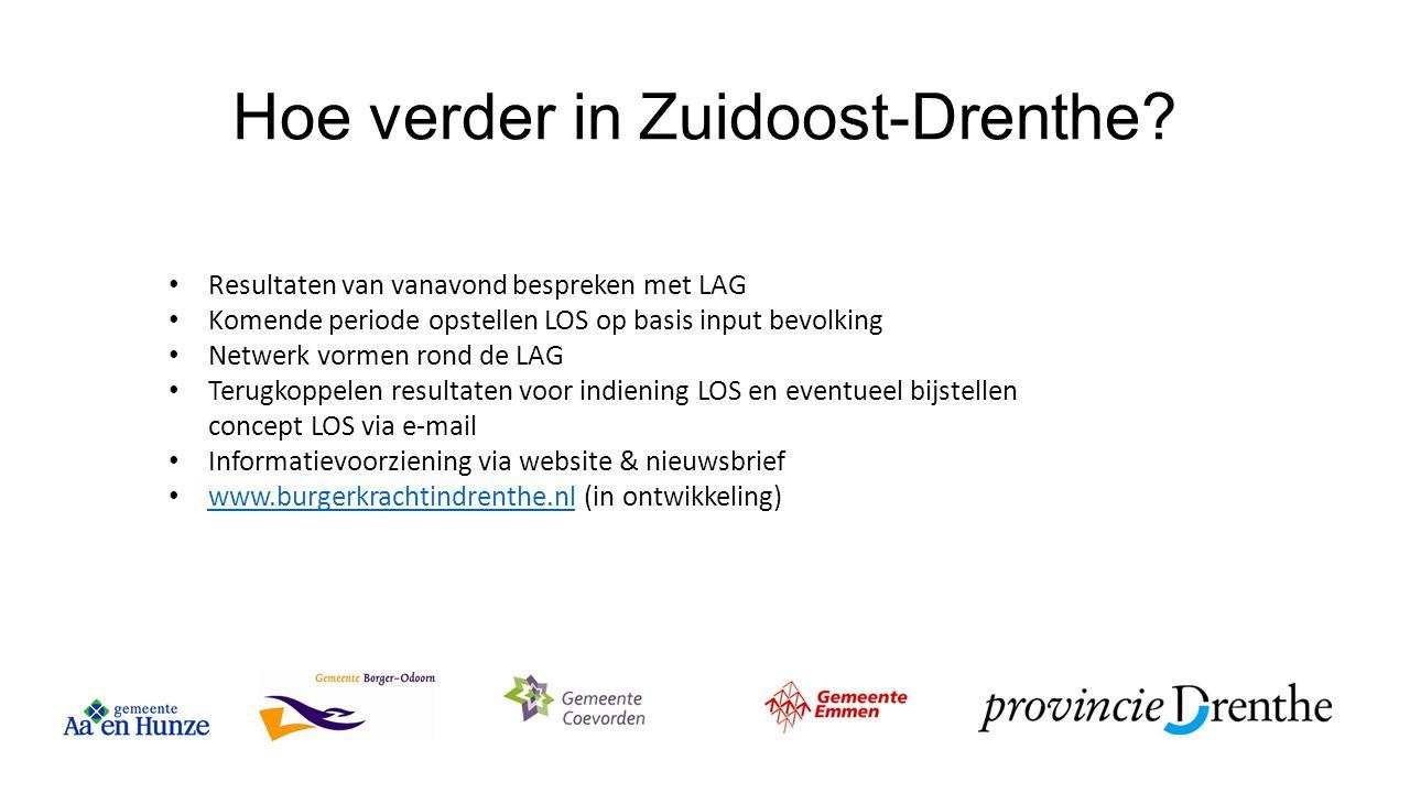 Hoe verder in Zuidoost-Drenthe? Resultaten van vanavond bespreken met LAG Komende periode opstellen LOS op basis input bevolking Netwerk vormen rond d