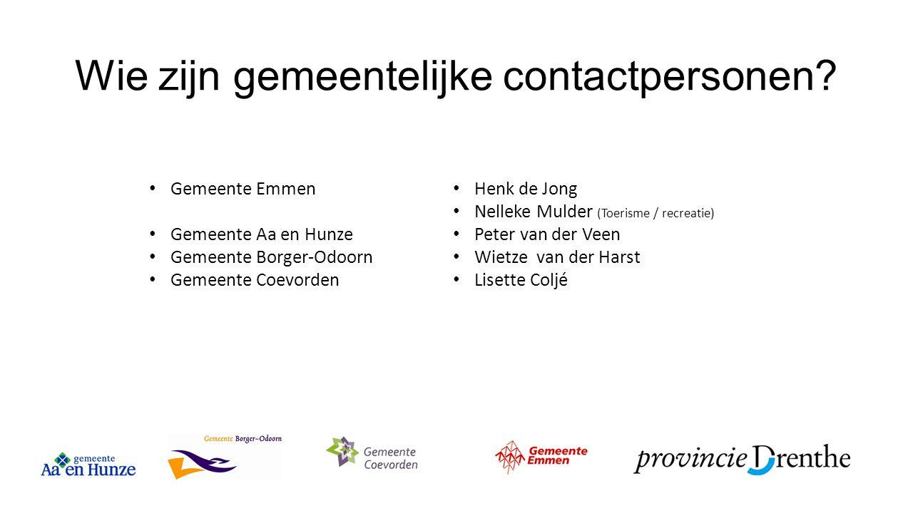 Wie zijn gemeentelijke contactpersonen? Gemeente Emmen Gemeente Aa en Hunze Gemeente Borger-Odoorn Gemeente Coevorden Henk de Jong Nelleke Mulder (Toe