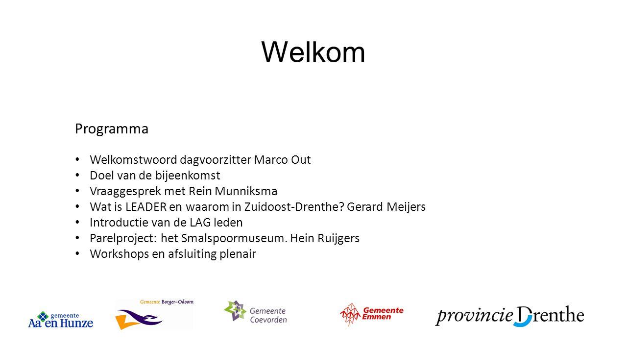 Welkom Programma Welkomstwoord dagvoorzitter Marco Out Doel van de bijeenkomst Vraaggesprek met Rein Munniksma Wat is LEADER en waarom in Zuidoost-Dre