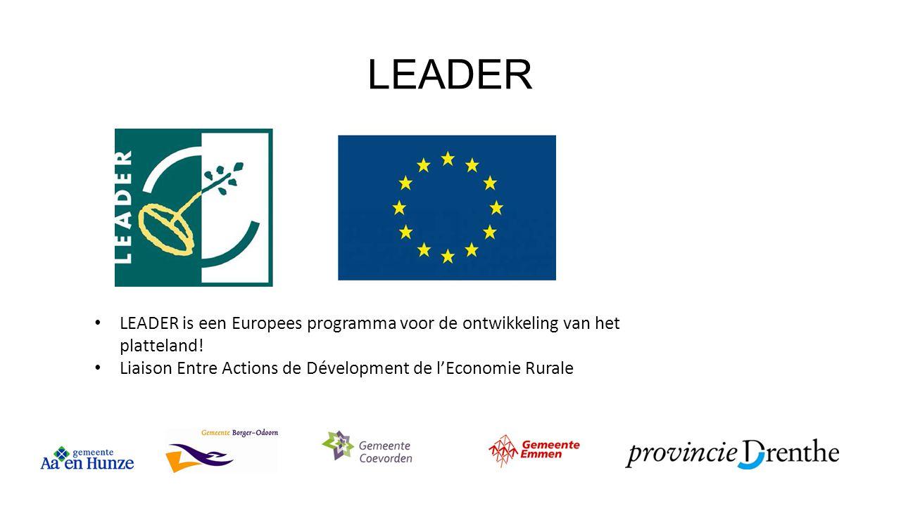 LEADER LEADER is een Europees programma voor de ontwikkeling van het platteland! Liaison Entre Actions de Dévelopment de l'Economie Rurale