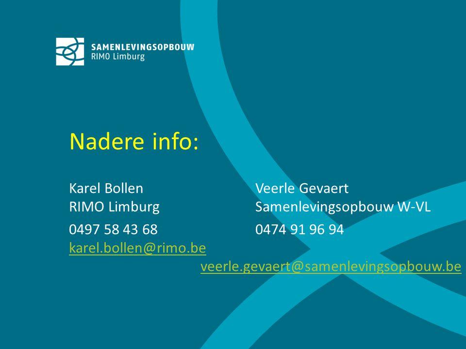 Nadere info: Karel BollenVeerle Gevaert RIMO LimburgSamenlevingsopbouw W-VL 0497 58 43 680474 91 96 94 karel.bollen@rimo.be veerle.gevaert@samenlevingsopbouw.be karel.bollen@rimo.beveerle.gevaert@samenlevingsopbouw.be