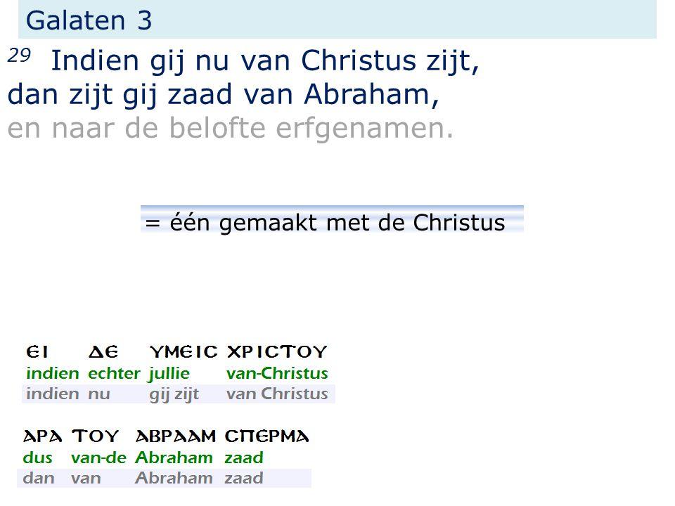 Galaten 3 29 Indien gij nu van Christus zijt, dan zijt gij zaad van Abraham, en naar de belofte erfgenamen.