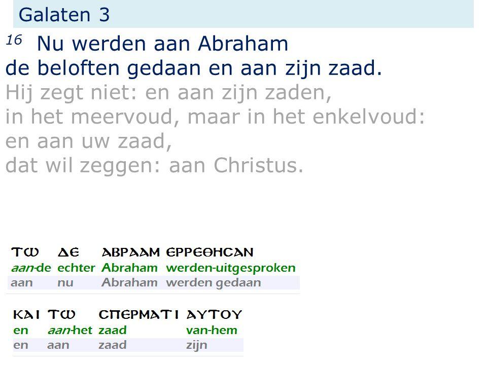 Galaten 3 16 Nu werden aan Abraham de beloften gedaan en aan zijn zaad.