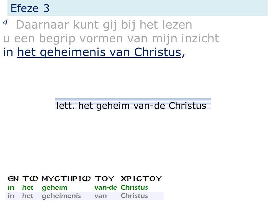 Efeze 3 4 Daarnaar kunt gij bij het lezen u een begrip vormen van mijn inzicht in het geheimenis van Christus, lett.