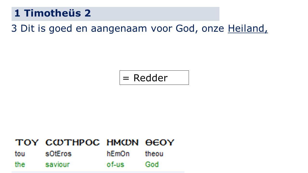 1 Timotheüs 2 3 Dit is goed en aangenaam voor God, onze Heiland, = Redder