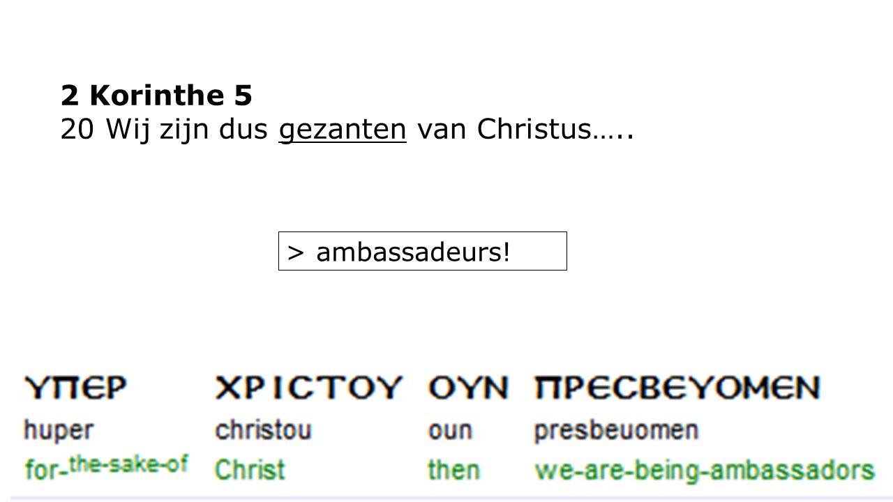 2 Korinthe 5 20 Wij zijn dus gezanten van Christus….. > ambassadeurs!