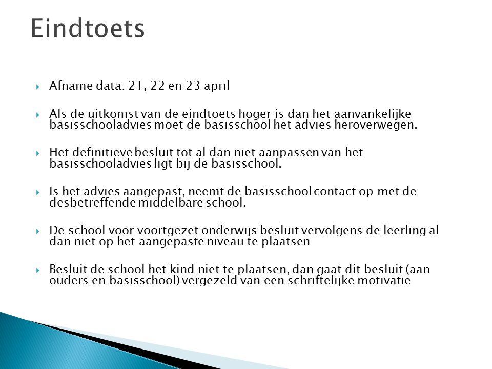  Afname data: 21, 22 en 23 april  Als de uitkomst van de eindtoets hoger is dan het aanvankelijke basisschooladvies moet de basisschool het advies h