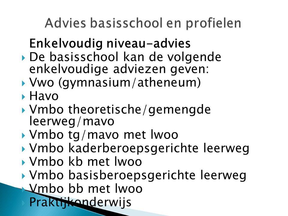 Enkelvoudig niveau-advies  De basisschool kan de volgende enkelvoudige adviezen geven:  Vwo (gymnasium/atheneum)  Havo  Vmbo theoretische/gemengde