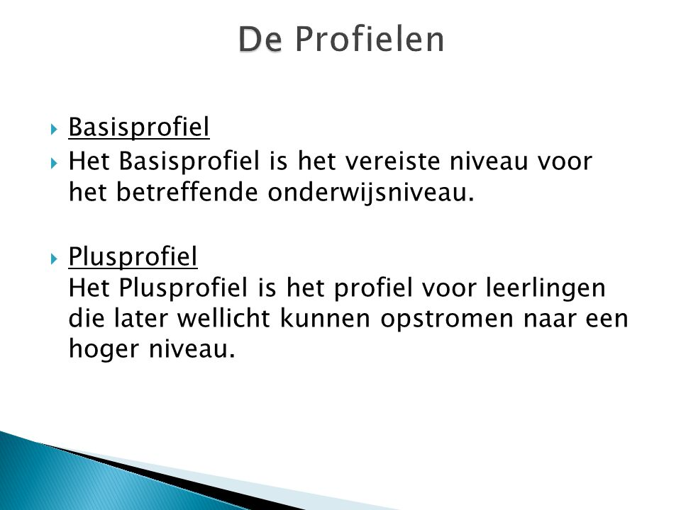 Basisprofiel  Het Basisprofiel is het vereiste niveau voor het betreffende onderwijsniveau.  Plusprofiel Het Plusprofiel is het profiel voor leerl