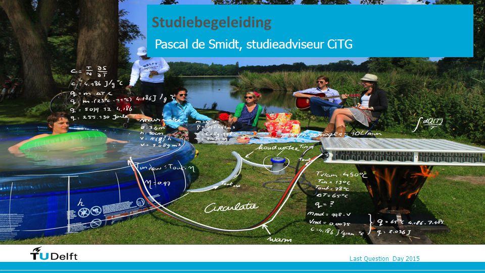 Last Question Day 2015 Studiebegeleidingen huisvestingdentenfinanciën en Pascal de Smidt, studieadviseur CiTG