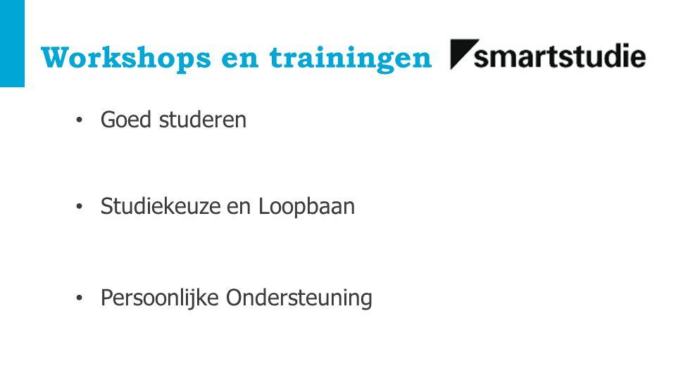 Workshops en trainingen Goed studeren Studiekeuze en Loopbaan Persoonlijke Ondersteuning