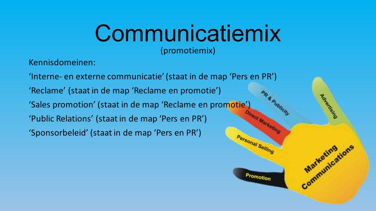 Communicatiemix (promotiemix) Kennisdomeinen: 'Interne- en externe communicatie' (staat in de map 'Pers en PR') 'Reclame' (staat in de map 'Reclame en promotie') 'Sales promotion' (staat in de map 'Reclame en promotie') 'Public Relations' (staat in de map 'Pers en PR') 'Sponsorbeleid' (staat in de map 'Pers en PR')