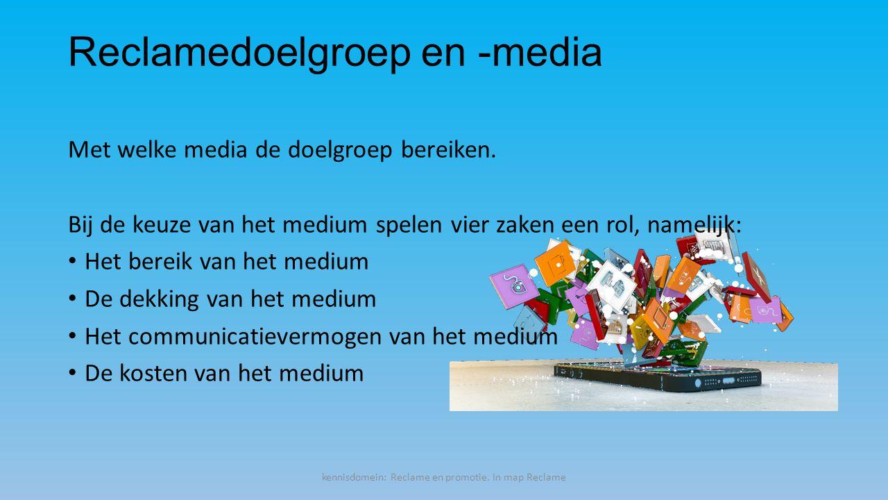 Reclamedoelgroep en -media Met welke media de doelgroep bereiken.