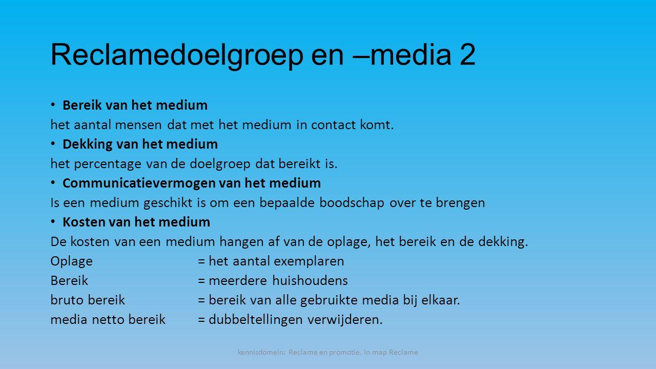 Reclamedoelgroep en –media 2 Bereik van het medium het aantal mensen dat met het medium in contact komt.