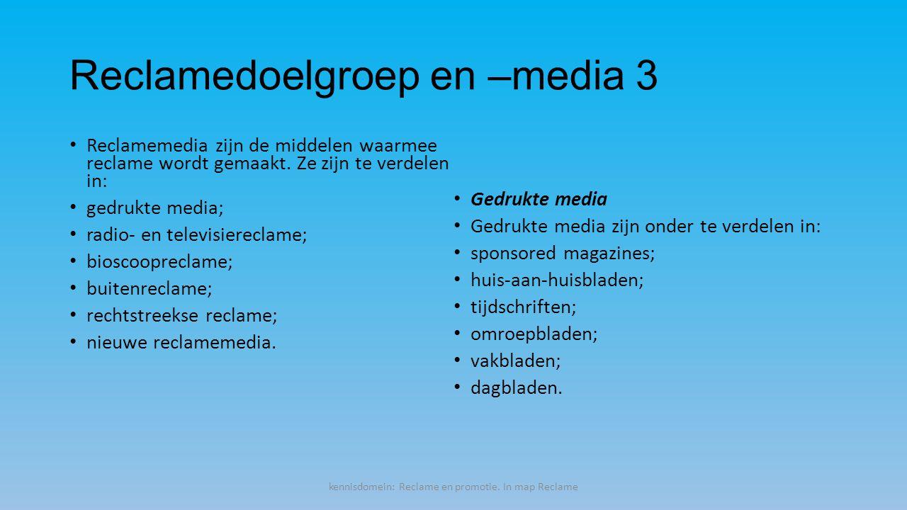 Reclamedoelgroep en –media 3 Reclamemedia zijn de middelen waarmee reclame wordt gemaakt.