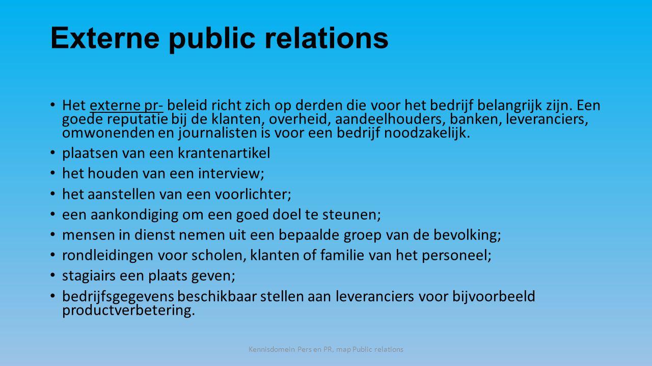 Externe public relations Het externe pr- beleid richt zich op derden die voor het bedrijf belangrijk zijn.
