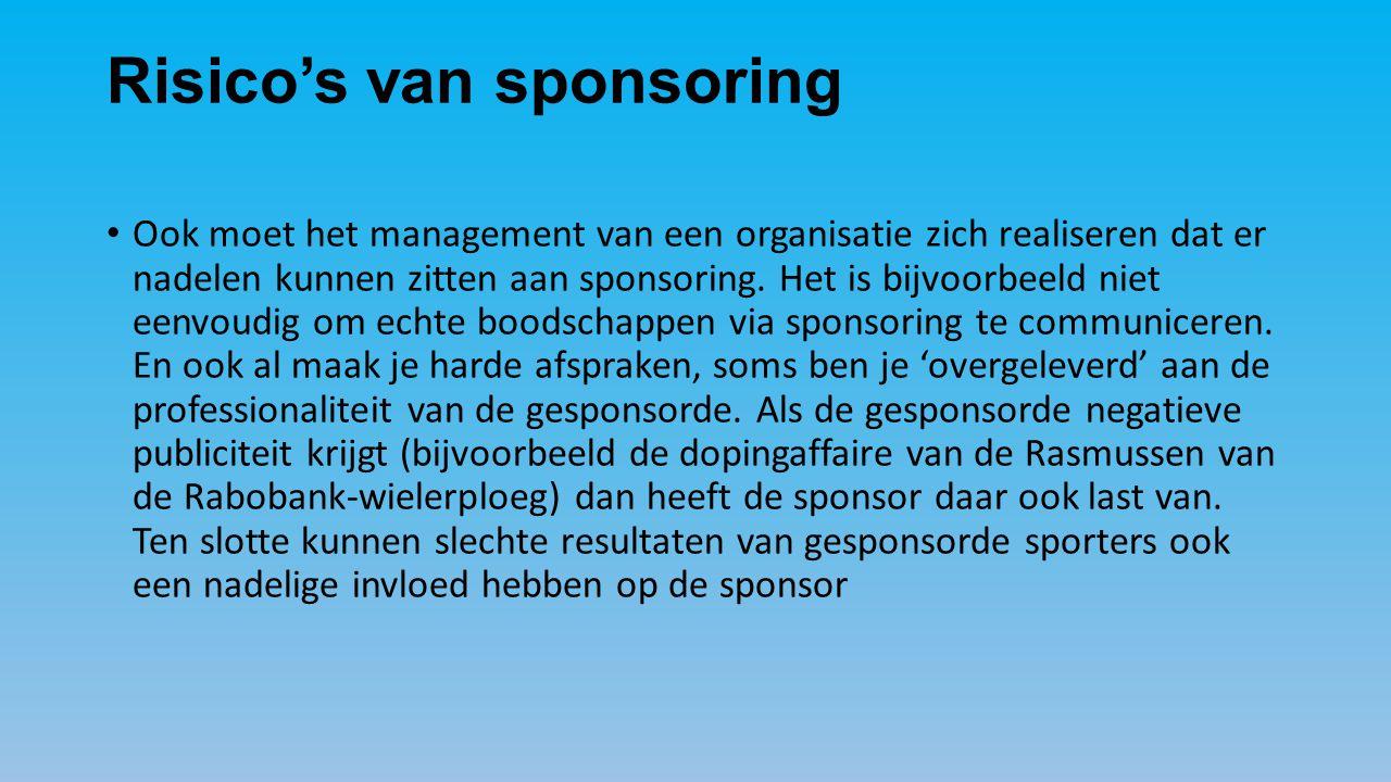 Risico's van sponsoring Ook moet het management van een organisatie zich realiseren dat er nadelen kunnen zitten aan sponsoring.