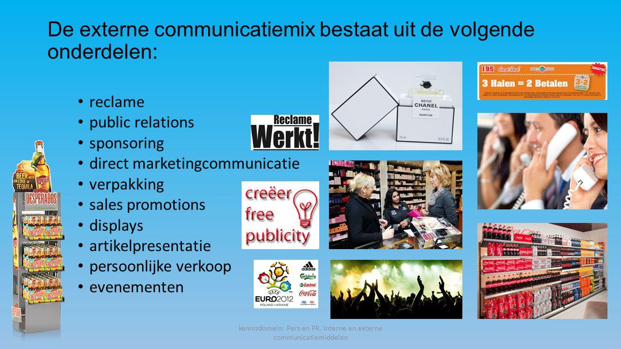 De externe communicatiemix bestaat uit de volgende onderdelen: reclame public relations sponsoring direct marketingcommunicatie verpakking sales promotions displays artikelpresentatie persoonlijke verkoop evenementen kennisdomein: Pers en PR.