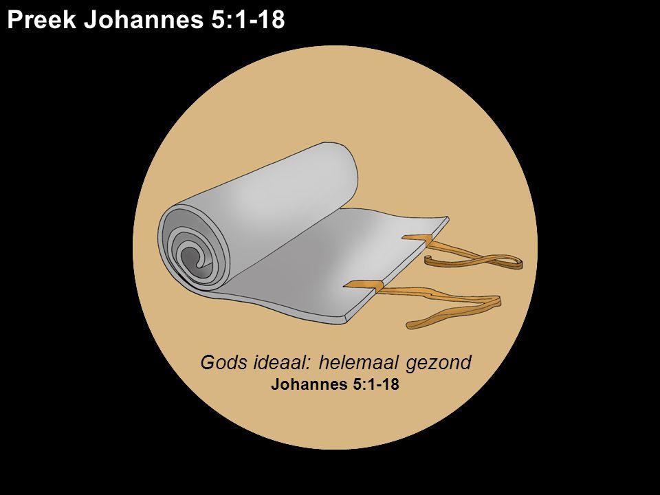 Gods ideaal: helemaal gezond Johannes 5:1-18 Preek Johannes 5:1-18