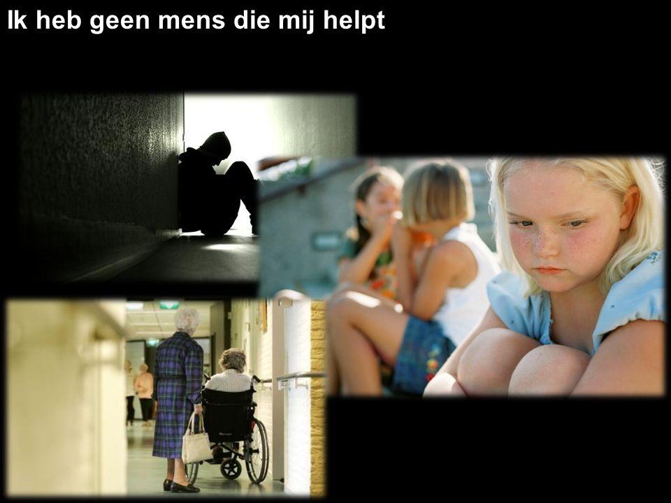 Ik heb geen mens die mij helpt